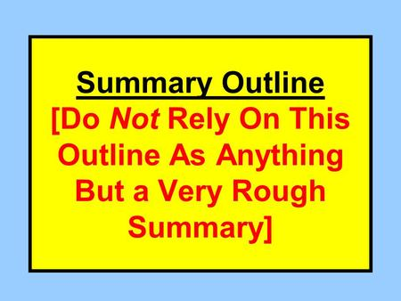 Summary Outline [Do Not Rely On This Outline As Anything But a Very Rough Summary]