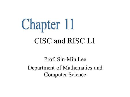 CISC and RISC L1 Prof. Sin-Min Lee Department of Mathematics and Computer Science.