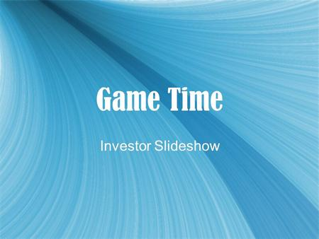 Game Time Investor Slideshow. What Is Game Time?  Game Time is a retailer of all the most popular video games and consoles.  We also specialize on used.