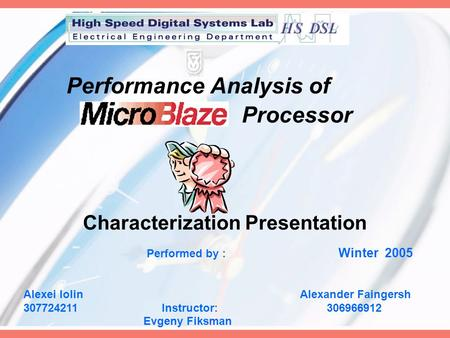 Performance Analysis of Processor Characterization Presentation Performed by : Winter 2005 Alexei Iolin Alexander Faingersh 307724211 Instructor: 306966912.