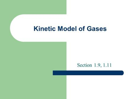 Kinetic Model of Gases Section 1.9, 1.11. Assumptions A gas consists of molecules in ceaseless random motion The size of the molecules is negligible in.