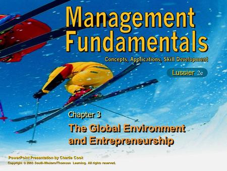 PowerPoint Presentation by Charlie Cook The Global Environment and Entrepreneurship Chapter 3 Copyright © 2003 South-Western/Thomson Learning. All rights.