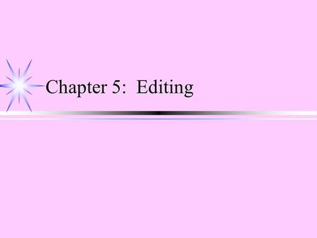 Chapter 5: Editing. Types of Visual Transitions (between shots) ä Cut ä Most commonly used transition ä Fade ä Signals change of time or place ä Dissolve.