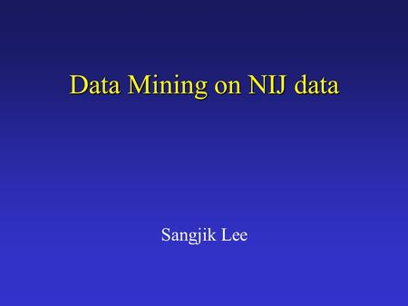 Data Mining on NIJ data Sangjik Lee. Unstructured Data Mining Text Keyword Extraction Structured Data Base Data Mining Image Feature Extraction Structured.
