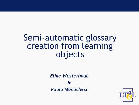 Semi-automatic glossary creation from learning objects Eline Westerhout & Paola Monachesi.