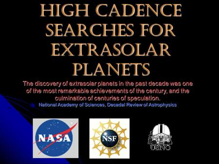 High Cadence Searches for Extrasolar Planets The discovery of extrasolar planets in the past decade was one of the most remarkable achievements of the.