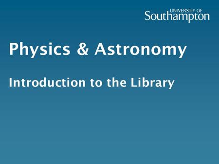 Physics & Astronomy Introduction to the Library. 2.