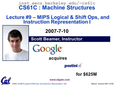 CS61C L9 MIPS Logical & Shift Ops, and Instruction Representation I (1) Beamer, Summer 2007 © UCB Scott Beamer, Instructor inst.eecs.berkeley.edu/~cs61c.