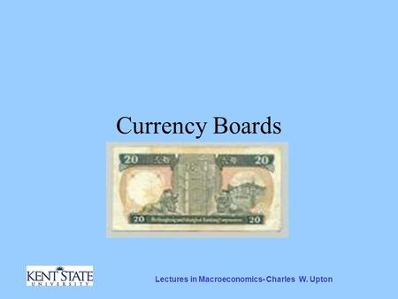 Lectures in Macroeconomics- Charles W. Upton Currency Boards.