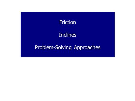 Friction Inclines Problem-Solving Approaches. The origin of friction is electric forces between atoms of materials in contact. We will be concerned with.