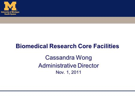 Biomedical Research Core Facilities Cassandra Wong Administrative Director Nov. 1, 2011.
