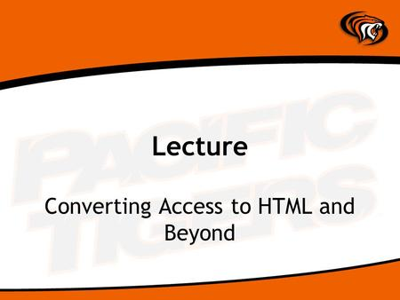 Lecture Converting Access to HTML and Beyond. Reports Converted to a Web Page A report designed for paper can be easily exported to HTML Right-click on.