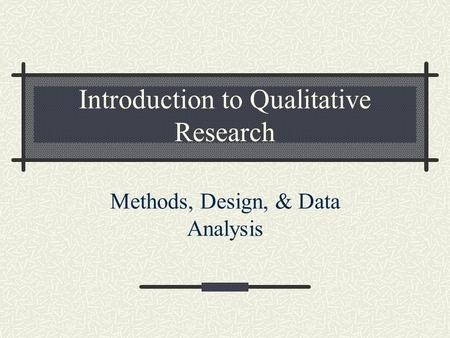 Introduction to Qualitative Research Methods, Design, & Data Analysis.