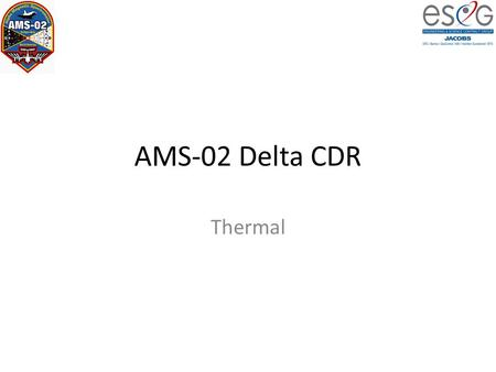 "AMS-02 Delta CDR Thermal. Overview Changing from Cryomagnet to PM greatly simplifies AMS-02 Thermal requirements – Keeping vacuum Case ""cold as possible"""