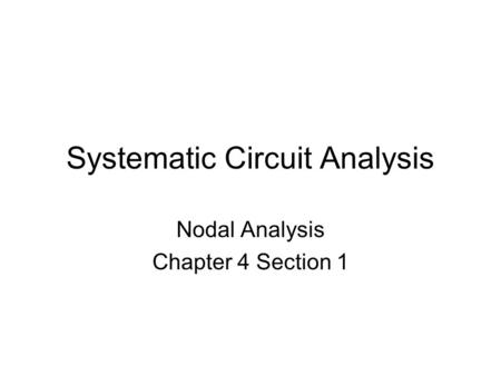 Systematic Circuit Analysis Nodal Analysis Chapter 4 Section 1.