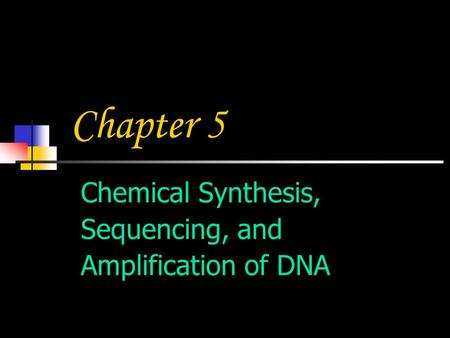 Chemical Synthesis, Sequencing, and Amplification of DNA