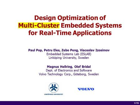 1 of 14 1/15 Design Optimization of Multi-Cluster Embedded Systems for Real-Time Applications Paul Pop, Petru Eles, Zebo Peng, Viaceslav Izosimov Embedded.