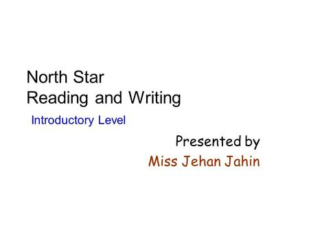 North Star Reading and Writing Introductory Level Presented by Miss Jehan Jahin.