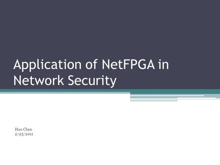 Application of NetFPGA in Network Security Hao Chen 2/25/2011.