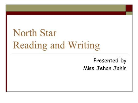 North Star Reading and Writing Presented by Miss Jehan Jahin.