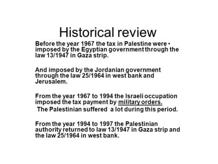 Historical review Before the year 1967 the tax in Palestine were imposed by the Egyptian government through the law 13/1947 in Gaza strip. And imposed.