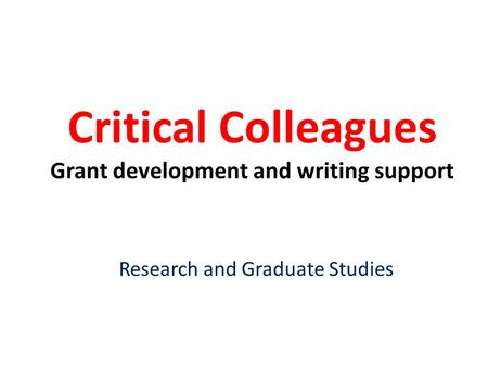 Critical Colleagues Grant development and writing support Research and Graduate Studies.