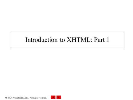  2004 Prentice Hall, Inc. All rights reserved. Introduction to XHTML: Part 1.