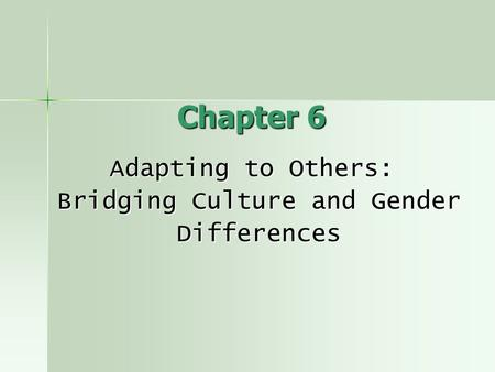Chapter 6 Adapting to Others: Bridging Culture and Gender Bridging Culture and Gender Differences Differences.