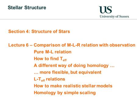 Stellar Structure Section 4: Structure of Stars Lecture 6 – Comparison of M-L-R relation with observation Pure M-L relation How to find T eff A different.