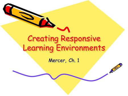 Creating Responsive Learning Environments Mercer, Ch. 1.
