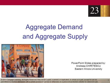 PowerPoint Slides prepared by: Andreea CHIRITESCU Eastern Illinois University Aggregate Demand and Aggregate Supply 1 © 2011 Cengage Learning. All Rights.