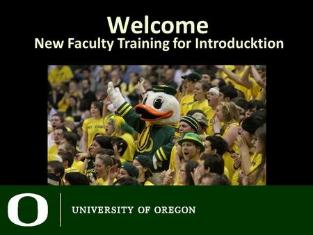 Welcome New Faculty Training for Introducktion. Goals for Today When you leave today, you should be able to… Understand the UO's general education requirements.