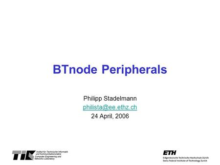 BTnode Peripherals Philipp Stadelmann 24 April, 2006.