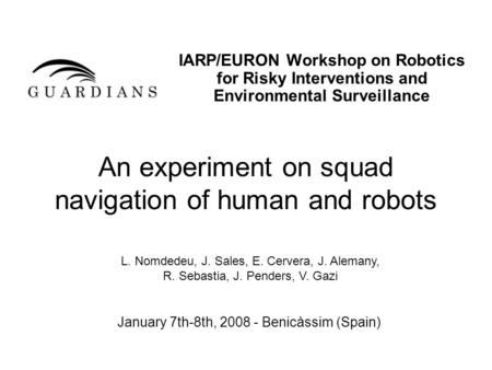 An experiment on squad navigation of human and robots IARP/EURON Workshop on Robotics for Risky Interventions and Environmental Surveillance January 7th-8th,