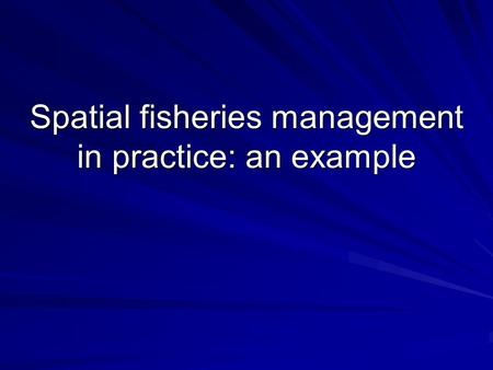 Spatial fisheries management in practice: an example.
