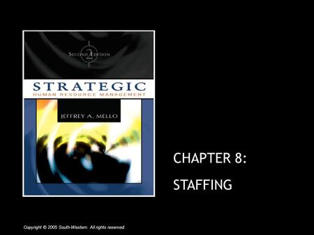 CHAPTER 8: STAFFING Copyright © 2005 South-Western. All rights reserved.
