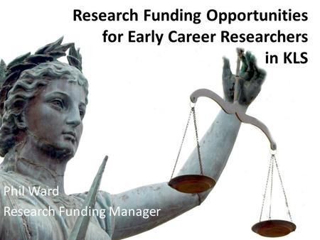 Research Funding Opportunities for Early Career Researchers in KLS Phil Ward Research Funding Manager.