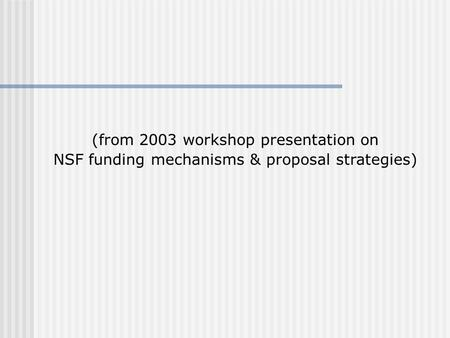 (from 2003 workshop presentation on NSF funding mechanisms & proposal strategies)