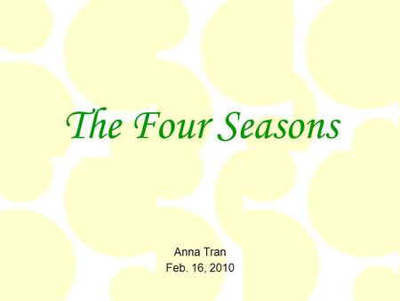 The Four Seasons Anna Tran Feb. 16, 2010.