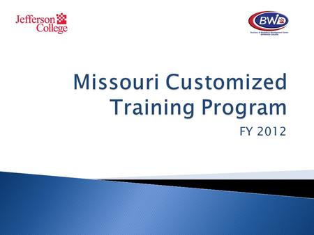 FY 2012.  An initiative by State of Missouri to attract and maintain industries  An initiative to keep Missouri's current workforce competitive in the.