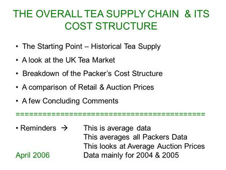 THE OVERALL TEA SUPPLY CHAIN & ITS COST STRUCTURE The Starting Point – Historical Tea Supply A look at the UK Tea Market Breakdown of the Packer's Cost.