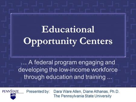 … A federal program engaging and developing the low-income workforce through education and training... Presented by: Dara Ware Allen, Diane Athanas, Ph.D.