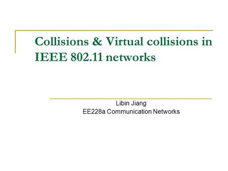 Collisions & Virtual collisions in IEEE 802.11 networks Libin Jiang EE228a Communication Networks.