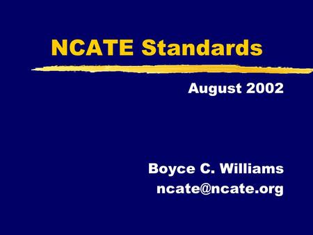 NCATE Standards August 2002 Boyce C. Williams