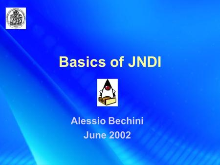Basics of JNDI Alessio Bechini June 2002. Naming and Directory Services: Rationale A fundamental element in every application is the capability to find.