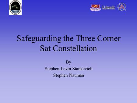 Safeguarding the Three Corner Sat Constellation By Stephen Levin-Stankevich Stephen Nauman.