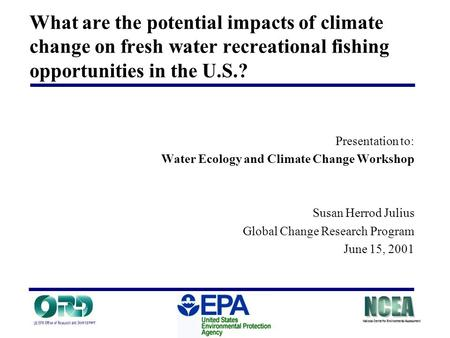 What are the potential impacts of climate change on fresh water recreational fishing opportunities in the U.S.? Presentation to: Water Ecology and Climate.