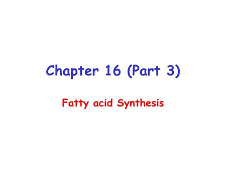 Chapter 16 (Part 3) Fatty acid Synthesis. Fatty Acid Synthesis In mammals fatty acid synthesis occurs primarily in the liver and adipose tissues Also.