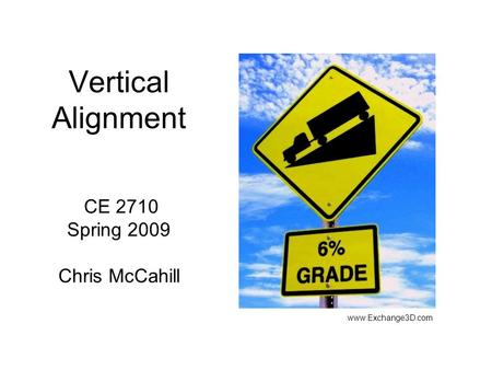 Vertical Alignment CE 2710 Spring 2009 Chris McCahill www.Exchange3D.com.