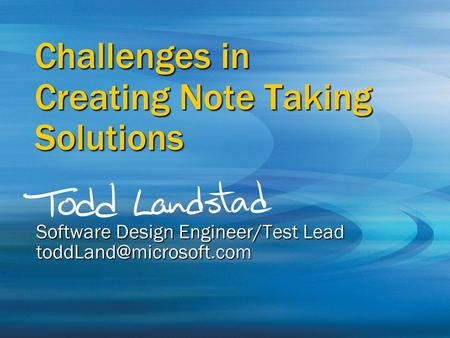 Creating Note Taking Solutions Software Design Engineer/Test Lead Challenges in.